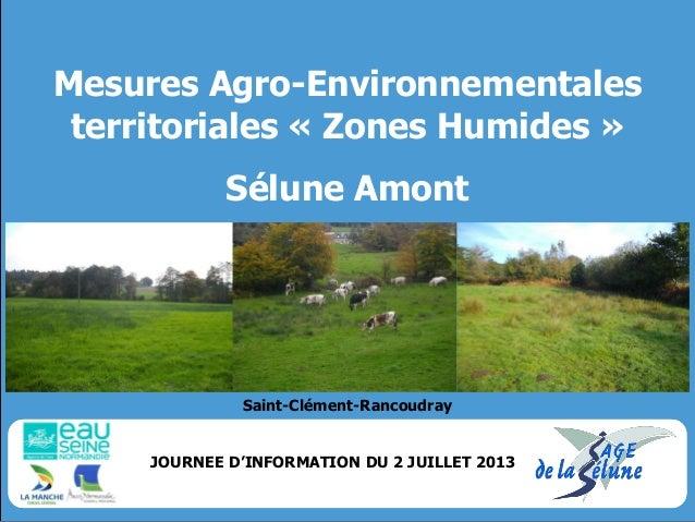 Mesures Agro-Environnementales territoriales « Zones Humides » Sélune Amont  JOURNEE D'INFORMATION DU 2 JUILLET 2013  Sain...