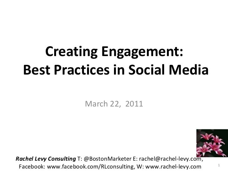 Creating Engagement:  Best Practices in Social Media  March 22,  2011 Rachel Levy Consulting  T: @BostonMarketer E: rachel...