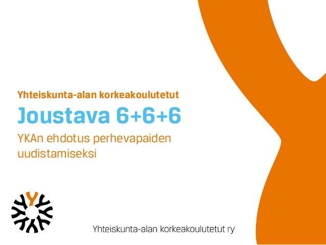 Yhteiskunta-alan korkeakoulutetut Joustava 6+6+6 YKAn ehdotus perhevapaiden uudistamiseksi