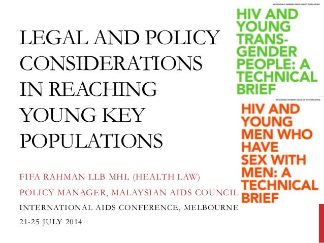 LEGAL AND POLICY CONSIDERATIONS IN REACHING YOUNG KEY POPULATIONS FIFA RAHMAN LLB MHL (HEALTH LAW) POLICY MANAGER, MALAYSI...