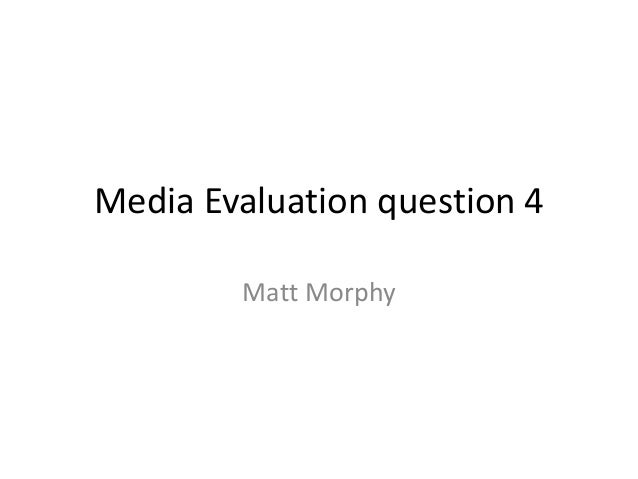 Media Evaluation question 4 Matt Morphy