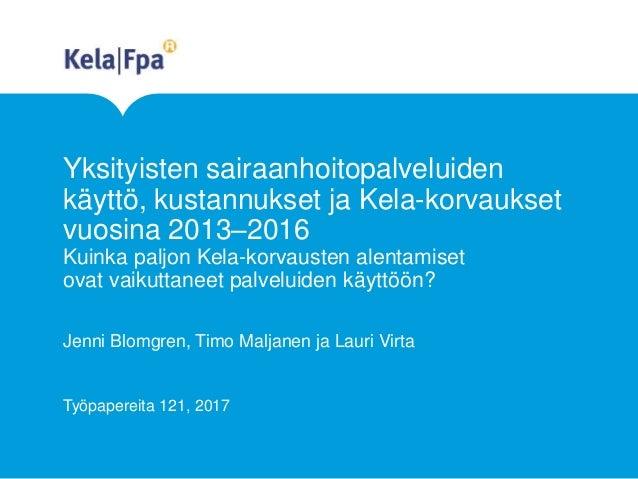 Yksityisten sairaanhoitopalveluiden käyttö, kustannukset ja Kela-korvaukset vuosina 2013–2016 Kuinka paljon Kela-korvauste...