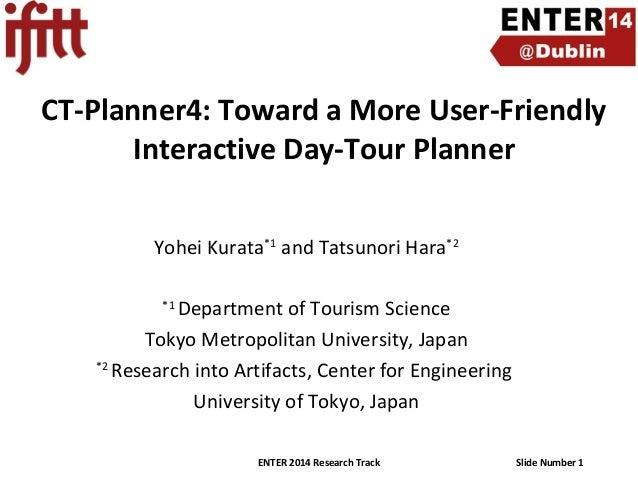 CT-Planner4: Toward a More User-Friendly Interactive Day-Tour Planner Yohei Kurata*1 and Tatsunori Hara*2 Department of To...