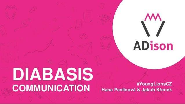 DIABASIS COMMUNICATION #YoungLionsCZ Hana Pavlínová & Jakub Křenek