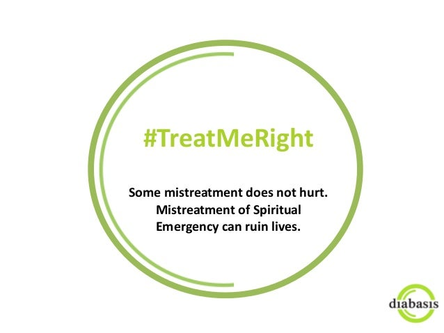 #TreatMeRight	    Some	   mistreatment	   does	   not	   hurt.	   	    Mistreatment	   of	   Spiritual	    Emergency	   ca...