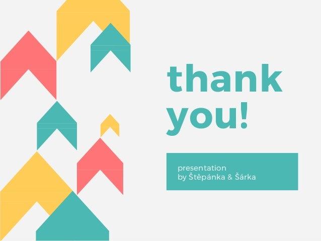 thank you! presentation by Štěpánka & Šárka