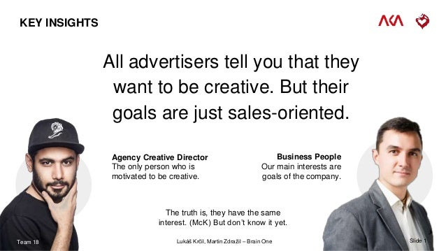 KEY INSIGHTS Agency Creative Director The only person who is motivated to be creative. Business People Our main interests ...