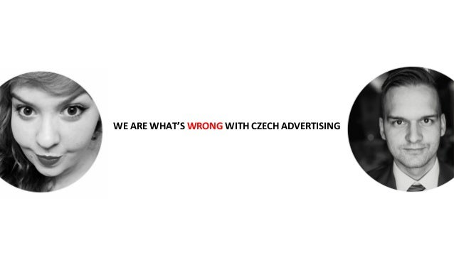 WE ARE WHAT'S WRONG WITH CZECH ADVERTISING