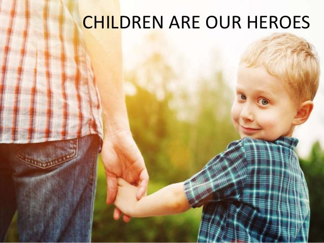 CHILDREN ARE OUR HEROES
