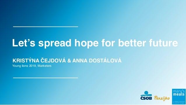 Young lions 2019, Marketers KRISTÝNA ČEJDOVÁ & ANNA DOSTÁLOVÁ Let's spread hope for better future