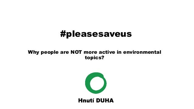 Why people are NOT more active in environmental topics? #pleasesaveus