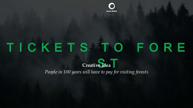 T I C K E T S T O F O R E S TCreative idea People in 100 years will have to pay for visiting forests