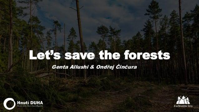 Let's save the forests Genta Allushi & Ondřej Činčura
