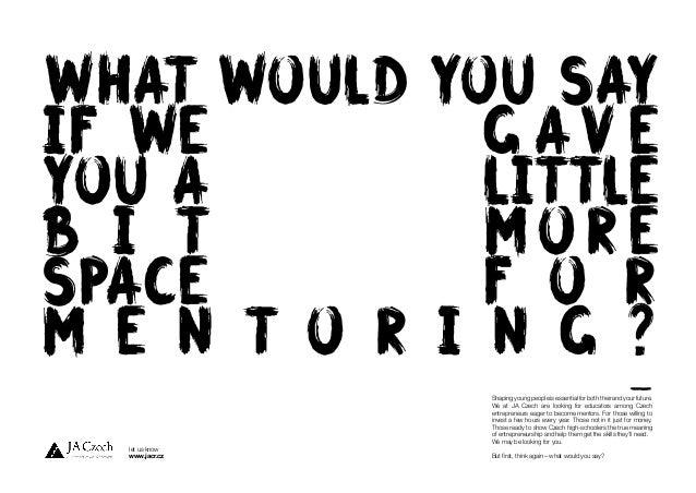 WHAT WOULD YOU SAY IF WE G AV E YOU A LITTLE B I T MORE SPACE F O R M E N T O R I N G ? Shaping young people is essential ...