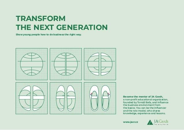 TRANSFORM THE NEXT GENERATION Ukaž mladým lidem tu správnou cestu k podnikání.Show young people how to do business the rig...