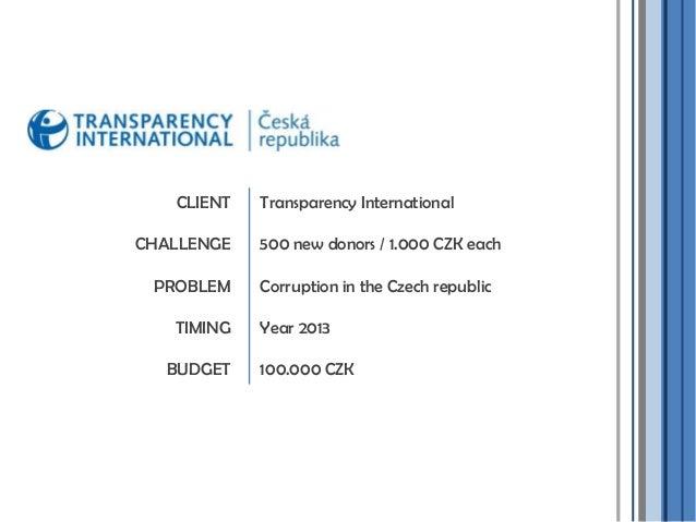 Transparency International500 new donors / 1.000 CZK eachCorruption in the Czech republicYear 2013100.000 CZKCLIENTCHALLEN...