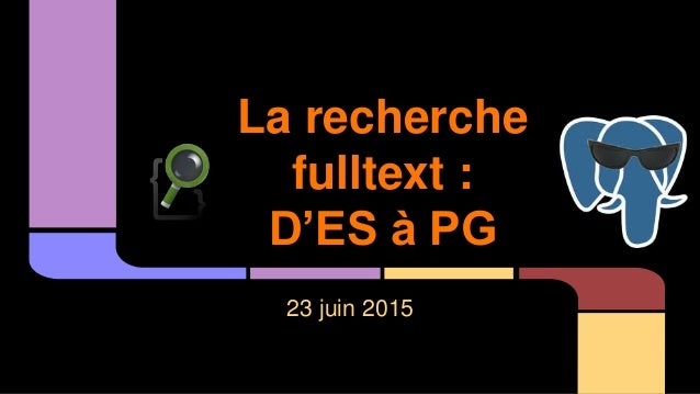 La recherche fulltext : D'ES à PG 23 juin 2015
