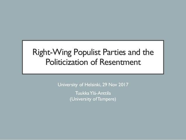Right-Wing Populist Parties and the Politicization of Resentment University of Helsinki, 29 Nov 2017 TuukkaYlä-Anttila (Un...