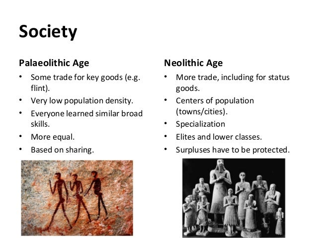 paleolithic and neolithic era essay Neolithic and paleolithic era paleolithic took place for paleolithic economy neolithic economy during the neolithic era there was a concept of private property and ownership from various things such as land,livestock, tools and animals.