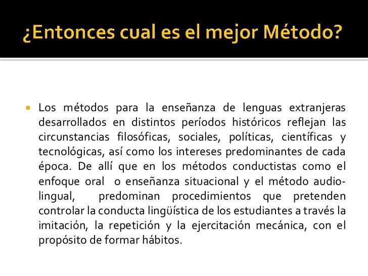    Los métodos para la enseñanza de lenguas extranjeras    desarrollados en distintos períodos históricos reflejan las   ...