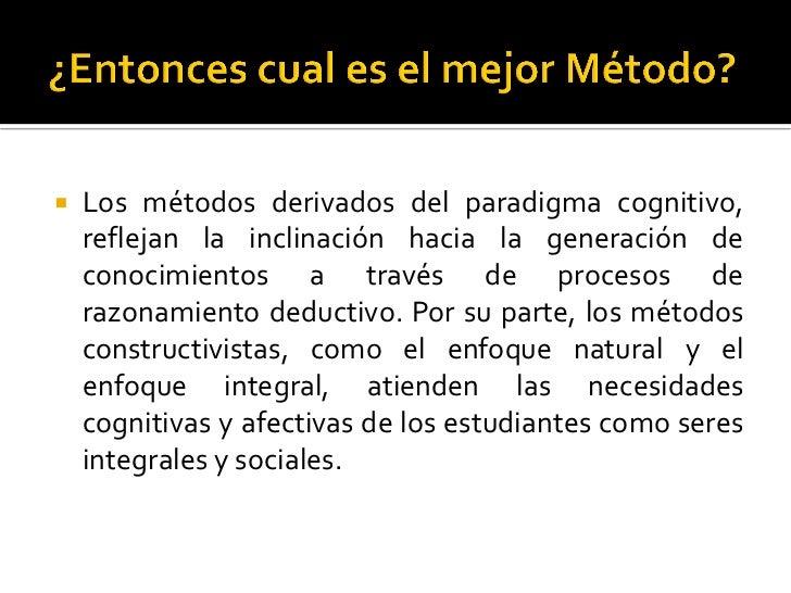    Los métodos derivados del paradigma cognitivo,    reflejan la inclinación hacia la generación de    conocimientos a tr...