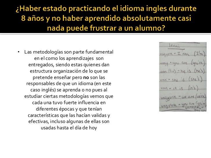 • Las metodologías son parte fundamental       en el como los aprendizajes son    entregados, siendo estas quienes dan    ...