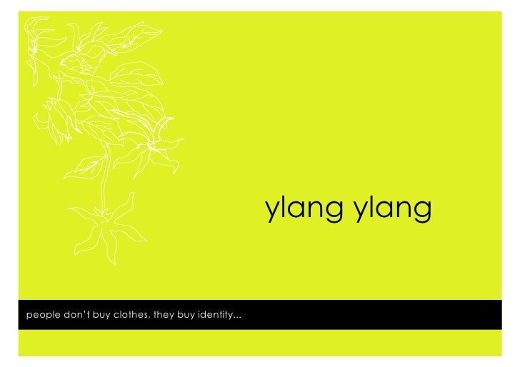 ylang ylang   people don't buy clothes, they buy identity...