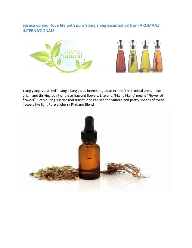 Spruce up your love life with pure Ylang Ylang essential oil from AROMAAZ INTERNATIONAL! Ylang ylang, vocalized 'I-Lang I-...