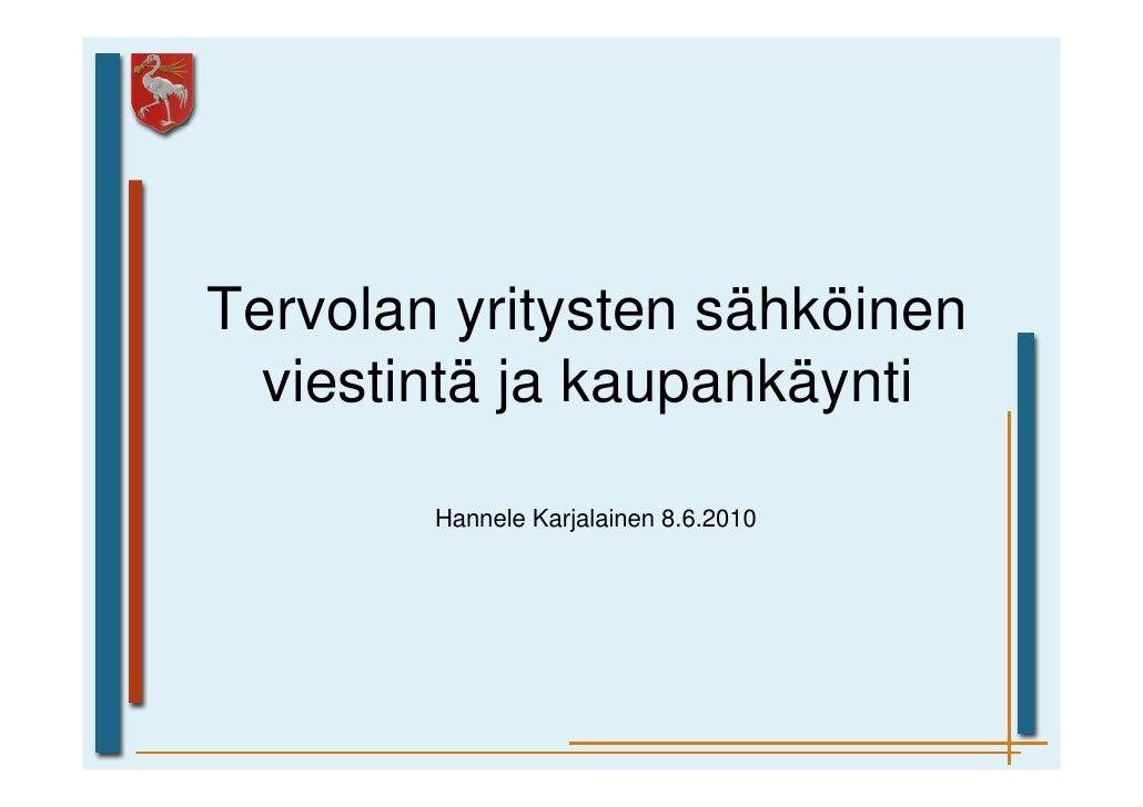 Tervolan yritysten sähköinen   viestintä ja kaupankäynti          Hannele Karjalainen 8.6.2010