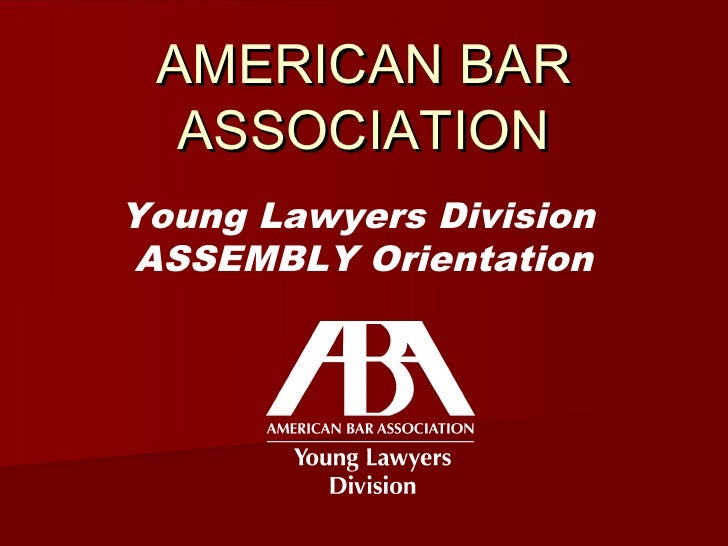 AMERICAN BAR  ASSOCIATIONYoung Lawyers DivisionASSEMBLY Orientation