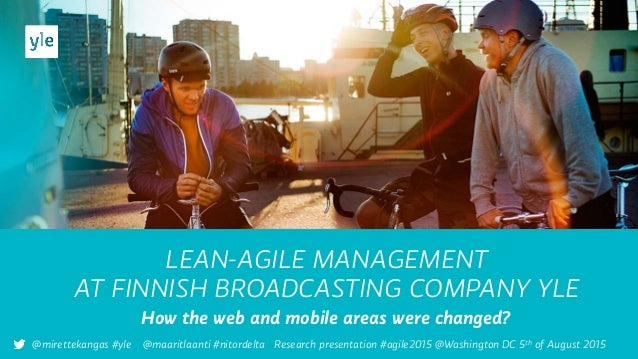 LEAN-AGILE MANAGEMENT AT FINNISH BROADCASTING COMPANY YLE How the web and mobile areas were changed? @mirettekangas #yle @...