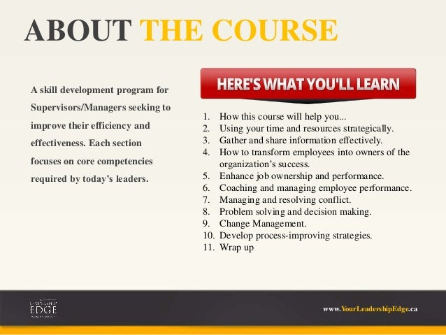 ABOUT THE COURSE www.YourLeadershipEdge.ca A skill development program for Supervisors/Managers seeking to improve their e...
