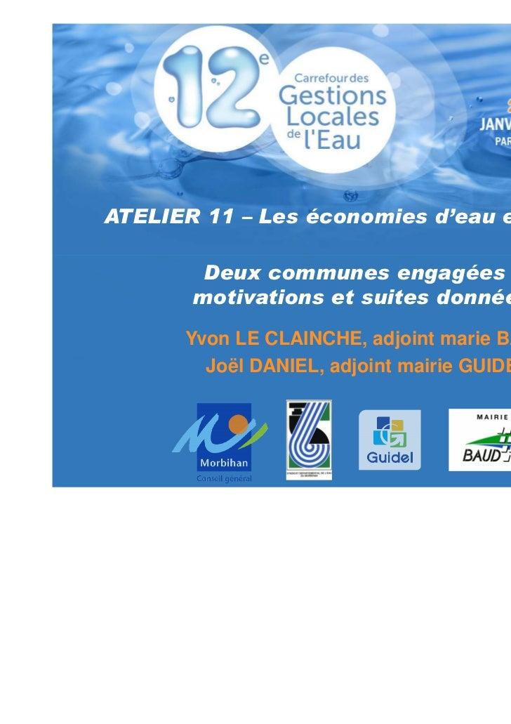ATELIER 11 – Les économies d'eau en Morbihan        Deux communes engagées :       motivations et suites données      Yvon...