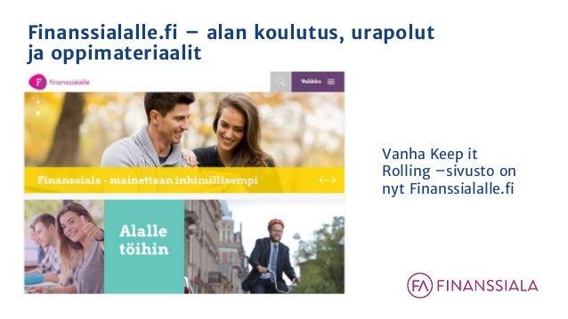 Finanssialalle.fi – alan koulutus, urapolut ja oppimateriaalit Vanha Keep it Rolling –sivusto on nyt Finanssialalle.fi