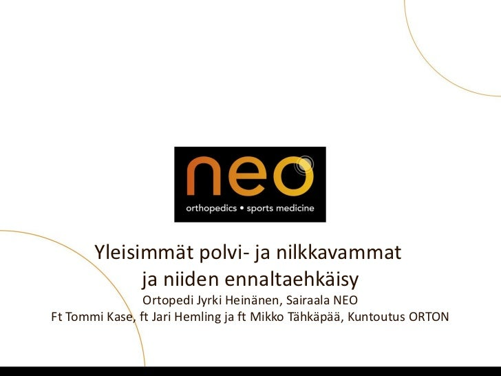 Yleisimmät polvi- ja nilkkavammat                 ja niiden ennaltaehkäisy                    Ortopedi Jyrki Heinänen, Sai...