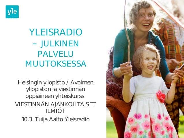 YLEISRADIO – JULKINEN PALVELU MUUTOKSESSA Helsingin yliopisto / Avoimen yliopiston ja viestinnän oppiaineen yhteiskurssi V...