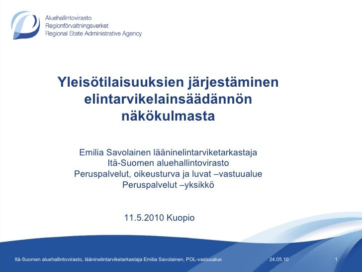 24.05.10 Itä-Suomen aluehallintovirasto, lääninelintarviketarkastaja Emilia Savolainen, POL-vastuualue Yleisötilaisuuksien...