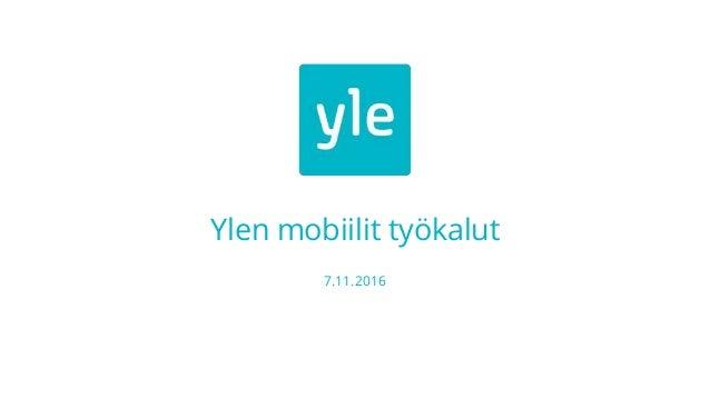 Ylen mobiilit työkalut 7.11.2016
