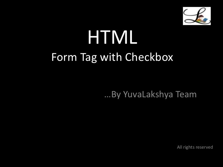 HTMLForm Tag with Checkbox<br />  …By YuvaLakshya Team<br />All rights reserved<br />