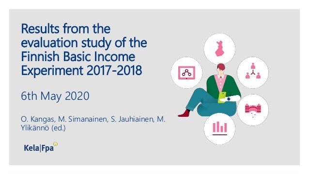 Results from the evaluation study of the Finnish Basic Income Experiment 2017-2018 6th May 2020 O. Kangas, M. Simanainen, ...