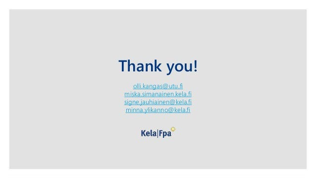Thank you! olli.kangas@utu.fi miska.simanainen.kela.fi signe.jauhiainen@kela.fi minna.ylikanno@kela.fi