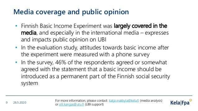 Media coverage and public opinion • Finnish Basic Income Experiment was largely covered in the media, and especially in th...