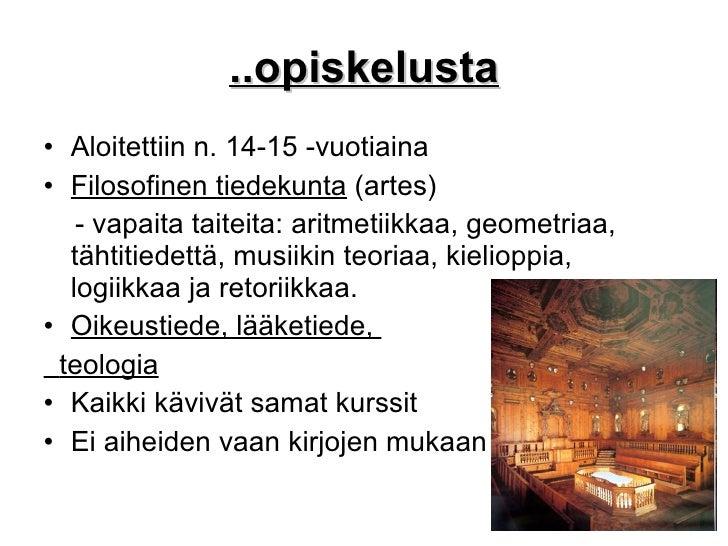..opiskelusta <ul><li>Aloitettiin n. 14-15 -vuotiaina </li></ul><ul><li>Filosofinen tiedekunta  (artes) </li></ul><ul><li>...