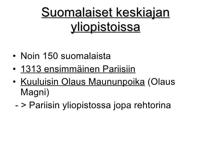 Suomalaiset keskiajan yliopistoissa <ul><li>Noin 150 suomalaista </li></ul><ul><li>1313 ensimmäinen Pariisiin   </li></ul>...