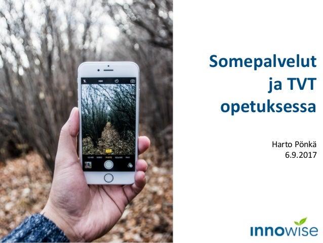 Somepalvelut ja TVT opetuksessa Harto Pönkä 6.9.2017
