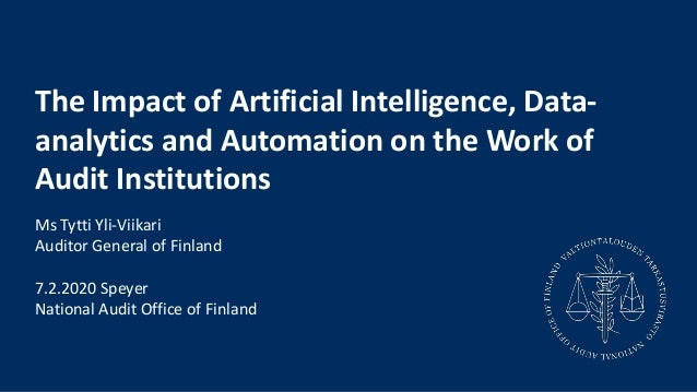 The Impact of Artificial Intelligence, Data- analytics and Automation on the Work of Audit Institutions Ms Tytti Yli-Viika...
