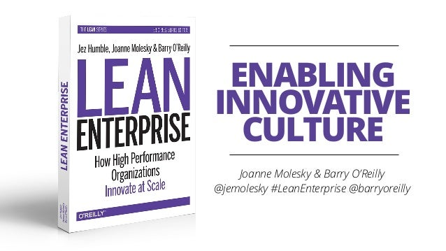 Joanne Molesky & Barry O'Reilly @jemolesky #LeanEnterprise @barryoreilly ENABLING INNOVATIVE CULTURE