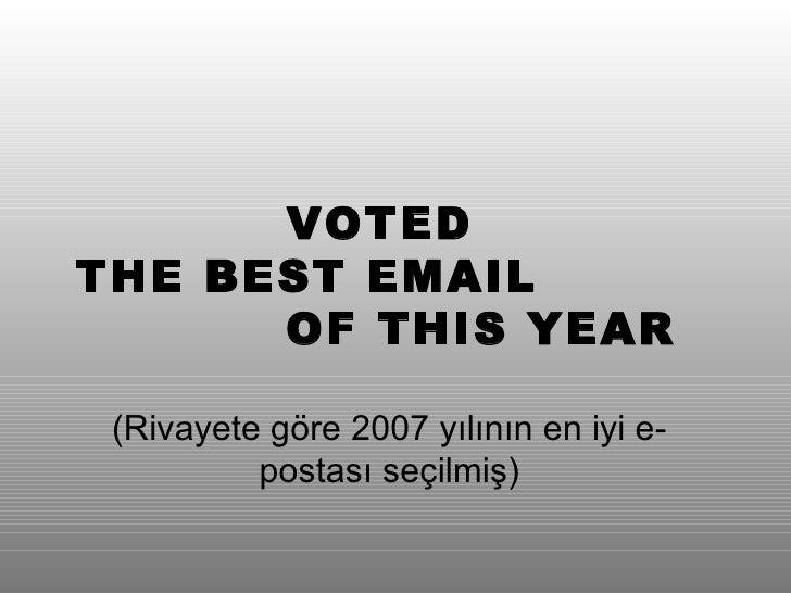VOTED  THE BEST EMAIL  OF THIS YEAR ( Rivayete göre  2007  yılının en iyi e-postası seçilmiş )