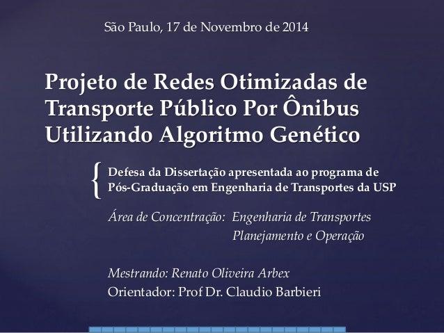 { Projeto de Redes Otimizadas de Transporte Público Por Ônibus Utilizando Algoritmo Genético Defesa da Dissertação apresen...