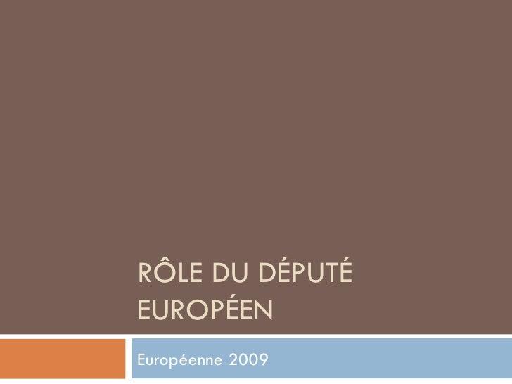 RÔLE DU DÉPUTÉ EUROPÉEN Européenne 2009